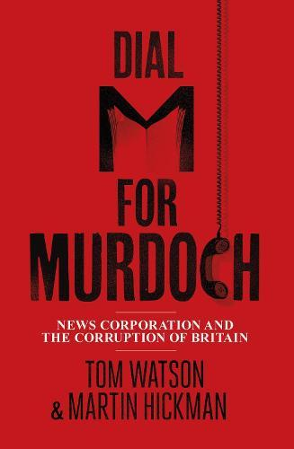 Dial M for Murdoch: News Corporation and the CorruptionofBritain