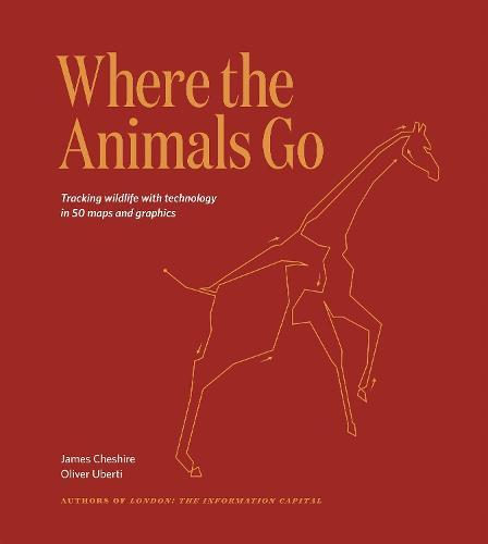 Where The Animals Go: Tracking Wildlife with Technology in 50 MapsandGraphics