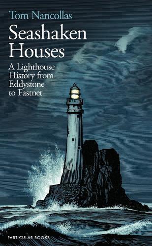 Seashaken Houses: A Lighthouse History from EddystonetoFastnet