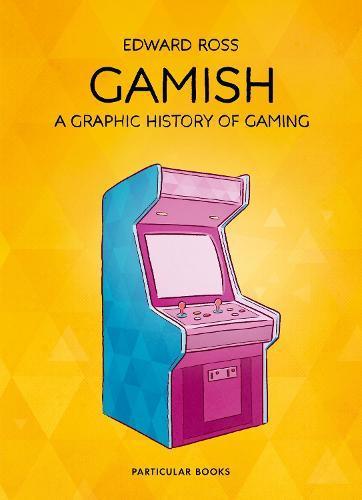 Gamish: A Graphic HistoryofGaming