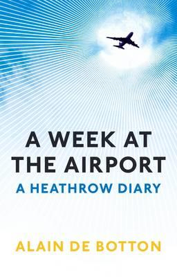 A Week at the Airport: AHeathrowDiary