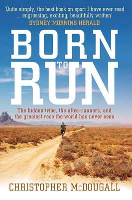 Born to Run: The hidden tribe, the ultra-runners, and the greatest race the world hasneverseen