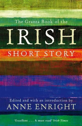 The Granta Book Of The IrishShortStory