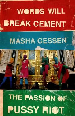 Words Will Break Cement: The Passion ofPussyRiot