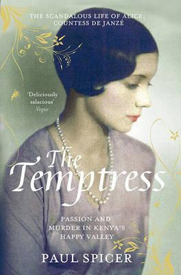 The Temptress: The scandalous life of Alice, Countess de Janze