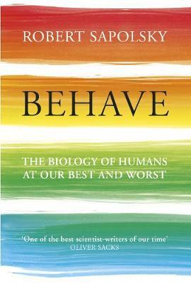 Behave: The Biology of Humans at Our BestandWorst