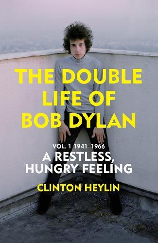 A Restless Hungry Feeling:The Double Life of Bob Dylan Vol. 1: 1941-1966