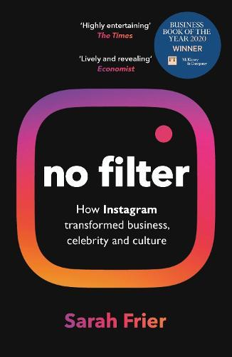 No Filter: The Inside Story of Instagram - Winner of the FT Business Book of the Year Award