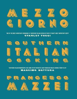 Mezzogiorno: Francesco Mazzei Recipes fromSouthernItaly