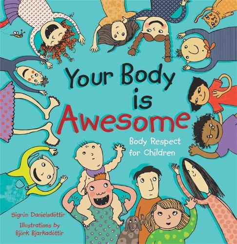 Your Body is Awesome: Body RespectforChildren