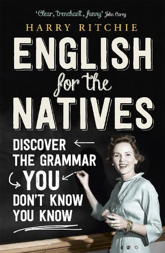 English for the Natives: Discover the Grammar You Don't KnowYouKnow