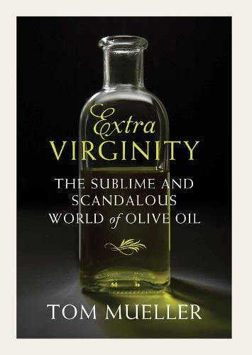 Extravirginity: The Sublime and Scandalous World of OliveOil