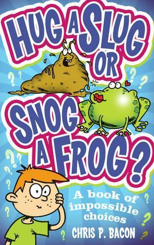 Hug a Slug or Snog a Frog?: A book ofimpossiblechoices