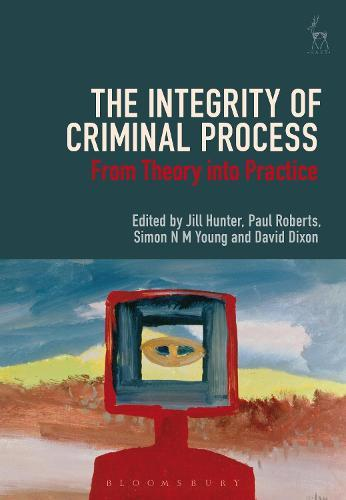 The Integrity of Criminal Process: From TheoryintoPractice