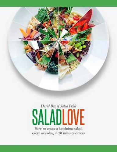 Salad Love: How to Create a Lunchtime Salad, Every Weekday, in 20 Minutes or Less