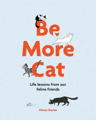 Be More Cat: Life lessons from ourfelinefriends