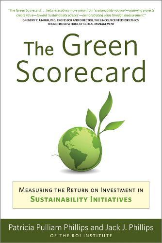 Green Scorecard: Measuring the Return on Investment in Sustainability Initiatives