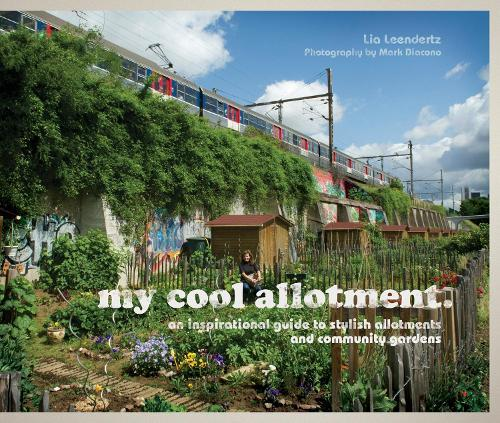 my cool allotment: an inspirational guide to stylish allotments andcommunitygardens