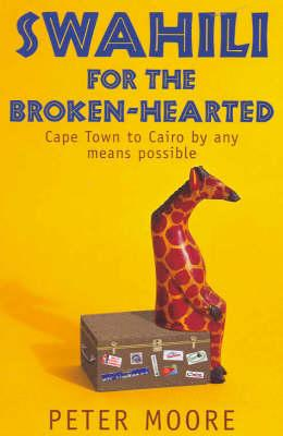 Swahili for the Brokenhearted: Capetown to Cairo by Any Means Possible