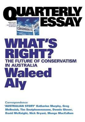 What's Right? The Future of Conservatism in Australia: Quarterly Essay 37
