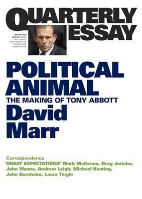 Political Animal: The Making of Tony Abbott: Quarterly Essay 47