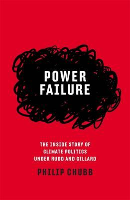 Power Failure: The inside story of climate politics under RuddandGillard