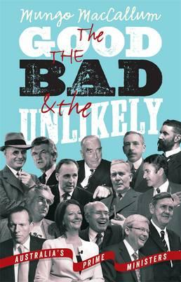 The Good the Bad and the Unlikely: Australia's Prime Ministers (UpdatedandRevised)