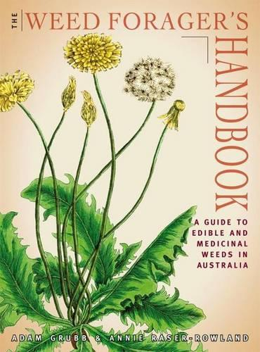 The Weed Forager's Handbook: A Guide to Edible and Medicinal WeedsinAustralia