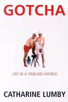 Gotcha: Life in aTabloidWorld