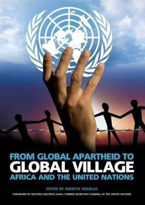 From Global Apartheid to Global Village: Africa and theUnitedNations