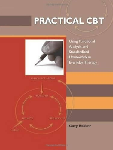Practical CBT: Using Functional Analysis and Standardised Homework in Everyday Therapy