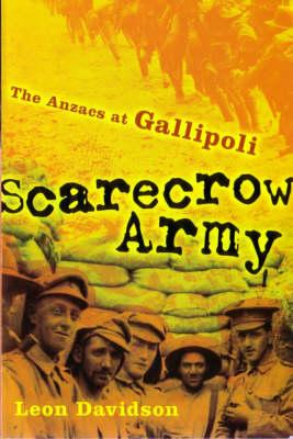 Scarecrow Army: The ANZACs at Gallipoli: The ANZACs at Gallipoli