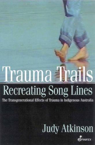 Trauma Trails: The Transgenerational Effects of Trauma inIndigenousAustralia