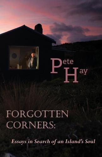 Forgotten Corners: Essays in Search of anIsland'sSoul