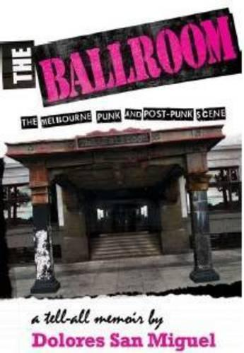 The Ballroom: The Melbourne Punk and Post-Punk Scene