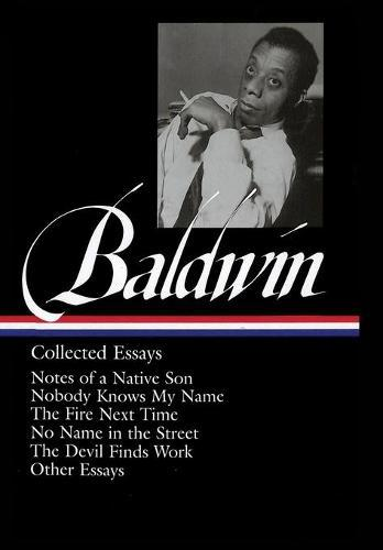 James Baldwin: Collected Essays (Loa #98): Notes of a Native Son / Nobody Knows My Name / The Fire Next Time / No Name in the Street / The DevilFindsWork