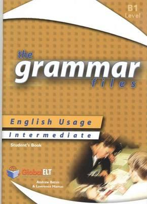 The Grammar Files - English Usage - Student's Book - Intermediate B1 /  IELTS 4 0-5 0 by Andrew Betsis, Lawrence Mamas