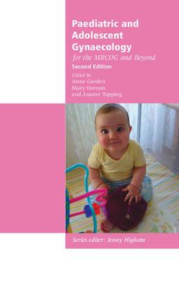 Paediatric and Adolescent Gynaecology for the MRCOGandBeyond