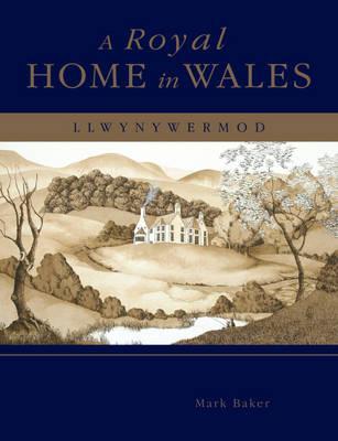 A Royal Home inWales:Llwynywermod