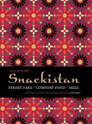 Snackistan: Street Food, Comfort Food, Meze - informal eating in the Middle East & beyond