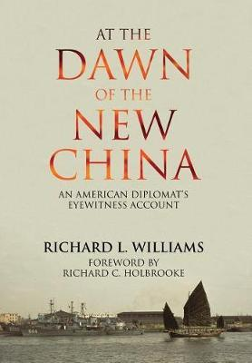 At the Dawn of the New China: An American Diplomat's Eyewitness Account