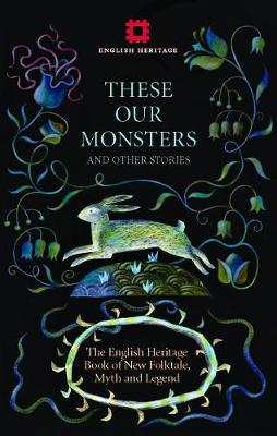 These Our Monsters and Other Stories: The English Heritage Book of New Folktale, MythandLegend