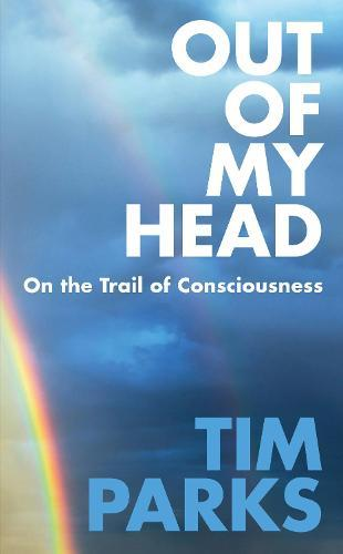 Out of My Head: On the Trail of Consciousness