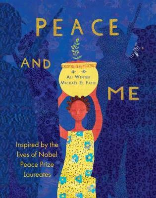 Peace and Me: Inspired by the Lives of Nobel PeacePrizeLaureates