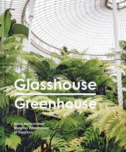 Glasshouse Greenhouse: Haarkon's World Tour of AmazingBotanicalSpaces