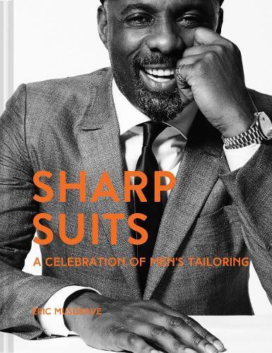 Sharp Suits: A Celebration ofMen'sTailoring