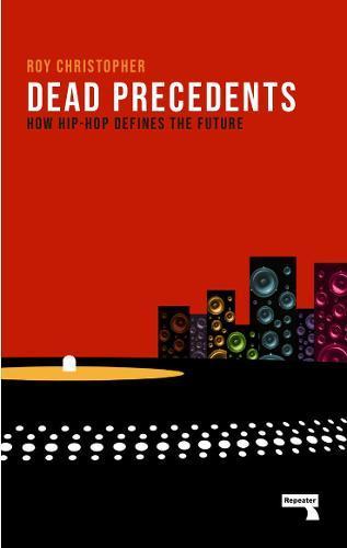Dead Precedents: How Hip-Hop DefinestheFuture
