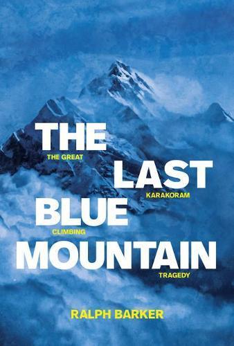 The Last Blue Mountain: The great Karakoramclimbingtragedy