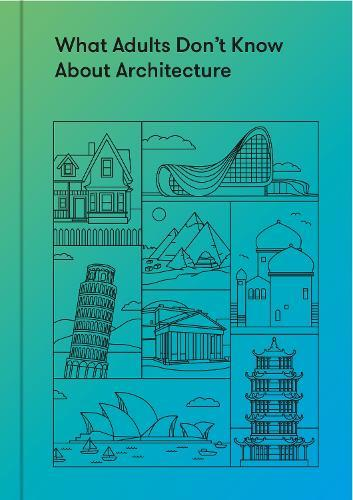 What Adults Don't KnowAboutArchitecture