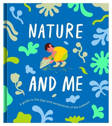 Nature and Me: A Guide to the Joys and Excitements of the Outdoors